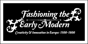 "Проект ""Fashioning the Early Modern: Creativity and Innovation in Europe, 1500–1800"""